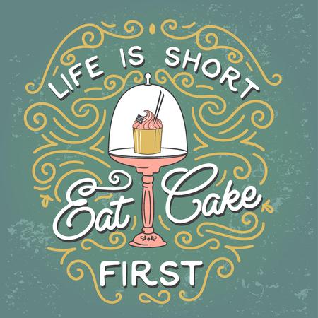 Das Leben ist kurz, essen ersten Kuchen. Quote. Vintage Print mit Grunge Textur und Schriftzug. Diese Abbildung kann als Abzug oder T-Shirts verwendet werden