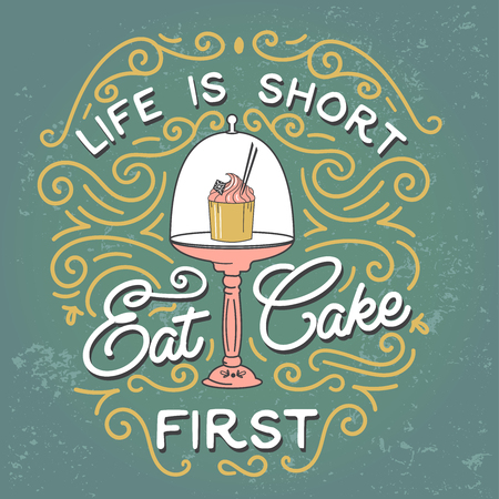 the first love: Life is short, eat cake first. Quote. Vintage print with grunge texture and lettering. This illustration can be used as a print or T-shirts