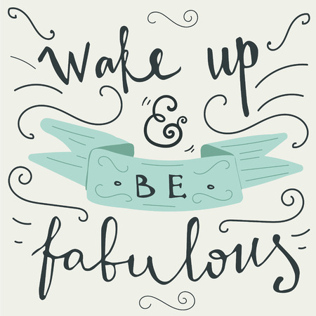 sentence: wake up and be fabulous hand lettering quote Illustration