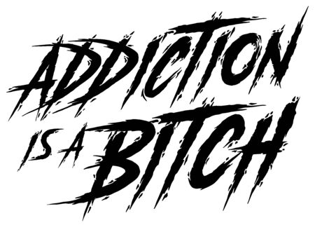 Addiction is a Bitch. Isolated Black typography on white background, brush typescript. Black and white, solid and distressed. Vector illustration for t shirt design, print, poster, icon, web
