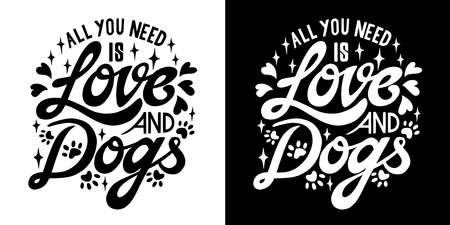 All you need is love and dogs. Hand lettering art. Set of 2 brush style letters on isolated background. Black and white. Vector text illustration t shirt design, print, poster, icon, web, graphic desi