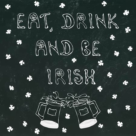ireland flag: Black Chalkboard Background Eat, Drink and be Irirsh Lettering for Saint Patricks Day