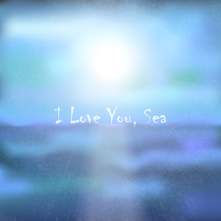 Vector background with sea, sky and sun. Text: I Love You, Sea. It can be used as a poster, flyer, banner, advertising, card. Blue tone.