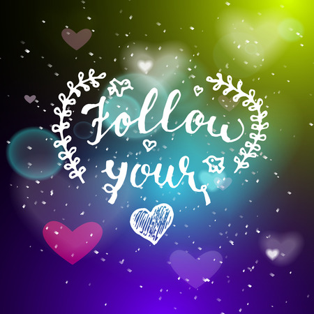 Follow your heart hand written lettering positive quote, calligraphy poster vector illustration. Valentines Day Card Calligraphy. Background in show. Vector interior shined with a projector