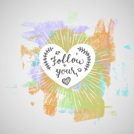 Hand drawn words, Follow Your Heart. Abstract hand drawn watercolor background