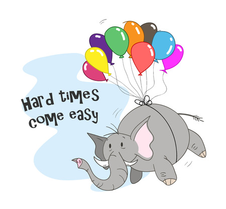 Hard Times Come Easy, a hand drawn vector cartoon illustration of a floating elephant. Ilustração