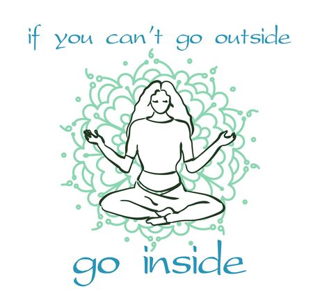 Vector poster of meditating person - if you can't go outside go inside . Stock handwritten illustration for design.