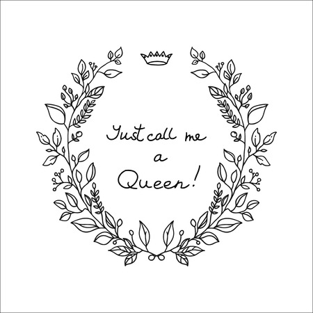 call me: Black wreath on white background with lettering Just call me a Queen Illustration