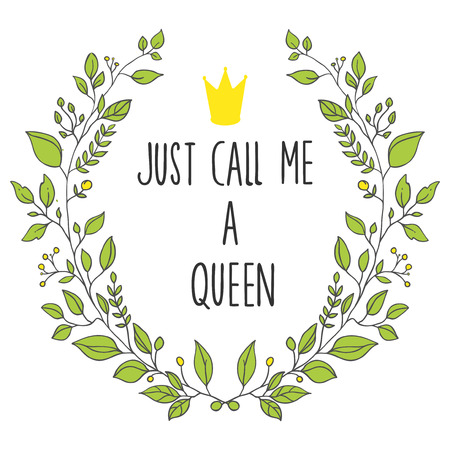 Green wreath on white background with lettering Just call me a Queen and a little crown.