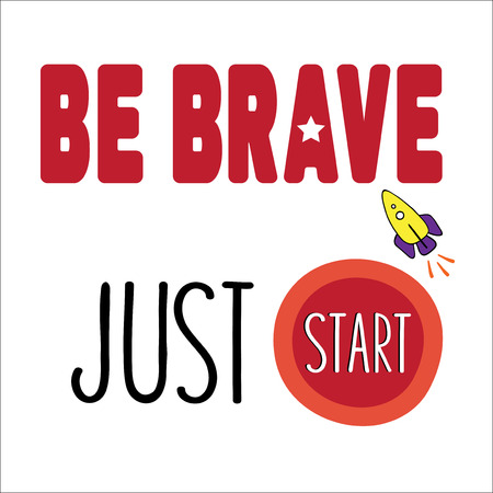 smart card: Be Brave Just Start. Positive poster with lettering and a little rocket. Vector illustration.
