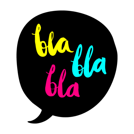 slang: BLA BLA BLA colored illustration. Slang expression in a speech bubble. Bright colors Bla Bla Bla poster. Bla Bla Bla illustration on white background. Illustration