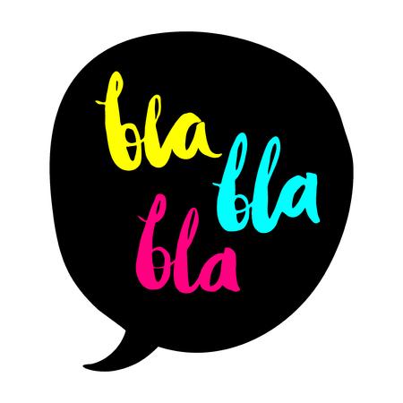 buble: BLA BLA BLA colored illustration. Slang expression in a speech bubble. Bright colors Bla Bla Bla poster. Bla Bla Bla illustration on white background. Illustration