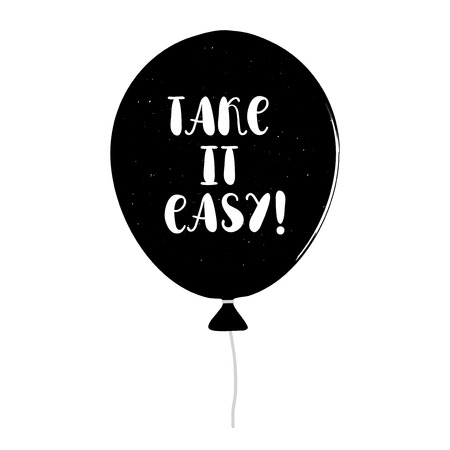 blacks: lettering Take it easy with a blacks balloon. Take it easy cheerful illustration. Isolated balloon. Positive poster.