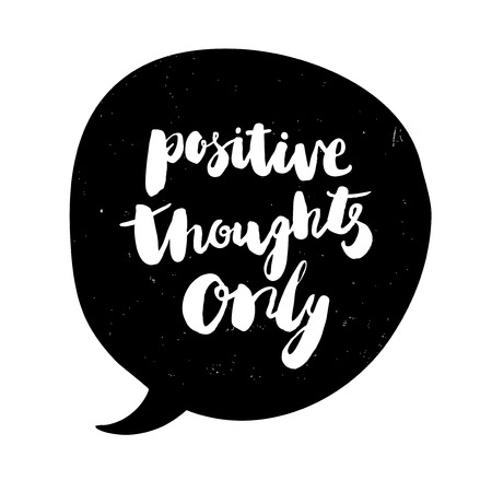 positive thought: Positive thought only illustration on white background. Lettering quote in bubble speech. Design element for t-shirt, greeting card, banner.