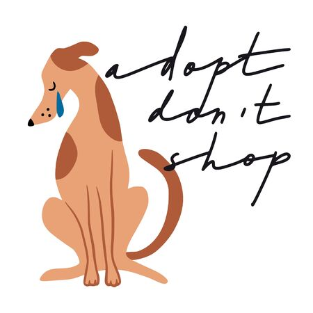 Adopt don't shop. Hand drawn inspirational lettering quote with crying dog. Motivation text about pets. Adoption concept. Flat pet llustration for poster, t-shirt print, invitation, sticker, banner