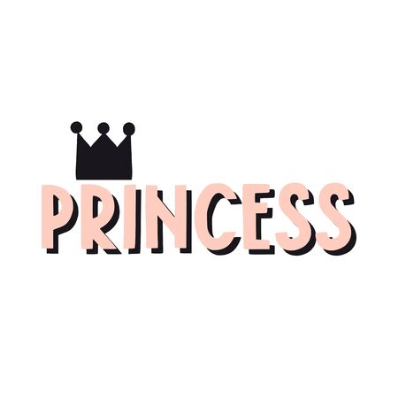 Princess. Childish hand drawn inspirational quote for girls. Cute vector flat typography design elements. Hand lettering phrase and crown for posters, t-shirt prints, cards, banners.