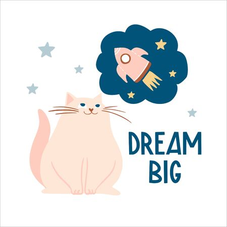 Dream big. Cute hand drawn cat dreaming about space adventure. Flat animal illustration, card, poster, print for kids t-shirt, baby wear. Slogan, inspirational, motivation quotes with lettering