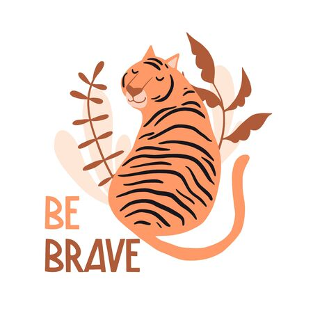 Be brave. Cute hand drawn tiger and tropic plants. Funny cartooon animal. .Africa, safari. Flat llustration, poster, print for kids t-shirt, baby wear. Slogan, inspirational, motivation quote.