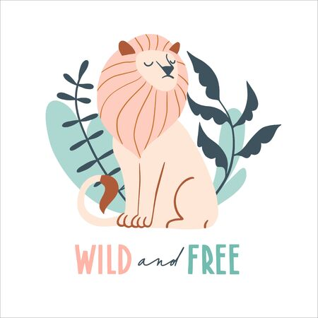 Wild and free. Cute hand drawn lion and tropic plants. Funny cartooon animal. .Africa, safari. Flat llustration, poster, print for kids t-shirt, baby wear. Slogan, inspirational, motivation quote.