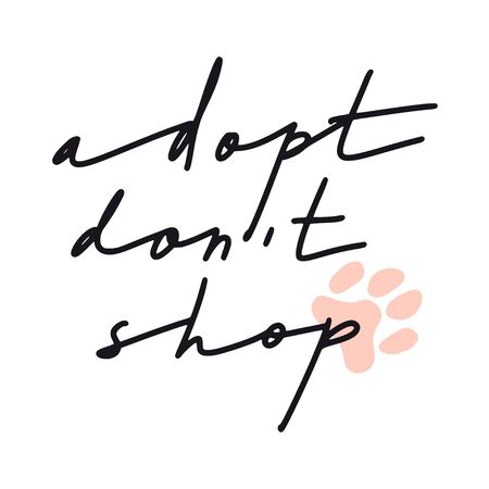 Adopt dont shop. Hand drawn inspirational lettering quote about pets: cat or dog. Motivation text. Adoption concept. Cute calligraphy card, poster, t-shirt print, invitation, sticker, banner.