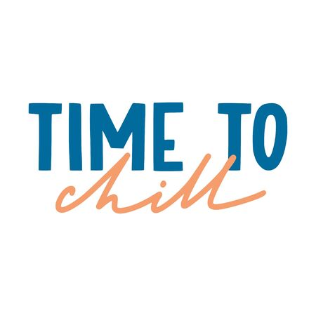 Time to chill. Hand drawn inspirational quote. Vector isolated flat typography design elements. Relax vacation hand lettering phrase. Good for posters, t-shirt prints, cards, banners.