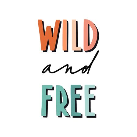 Wild and free. Hand drawn motivational inspirational quote. Vector isolated flat typography design elements. Hand lettering phrase. Colorful. Good for posters, t-shirt prints, cards, banners.