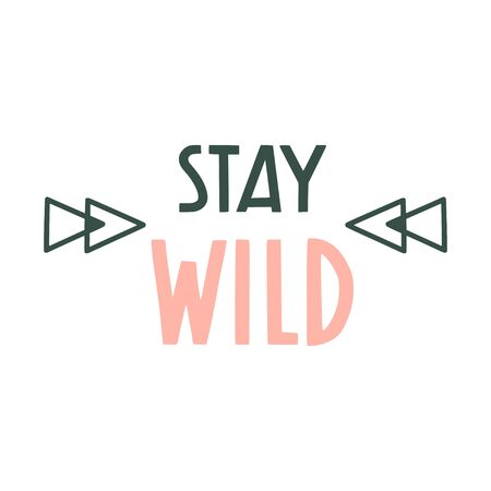 Stay wild. Hand drawn motivational inspirational quote. Boho hippie design with triangles. Vector isolated flat typography design elements. Hand lettering phrase for posters, t-shirt prints, cards