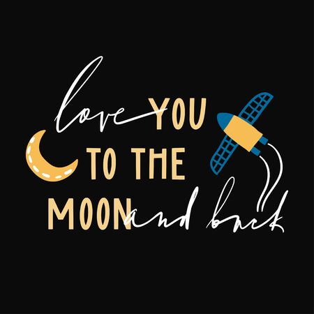Love you to the Moon and back. Rocket and moon in flat style. Spaceship in the universe. Cute hand drawn illustration for romantic prints, valretine day cards or posters. Calligraphy hand lettering 向量圖像