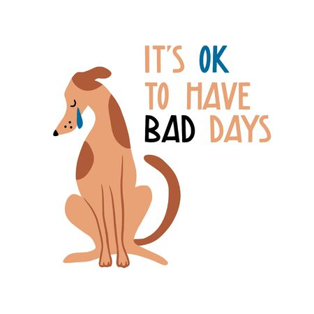It's ok to have bad days. Cute hand drawn sad crying dog characters. Cartooon animal, pet. Flat pet llustration, poster, print for kids t-shirt, baby wear. Slogan, inspirational, motivation quote. Vectores