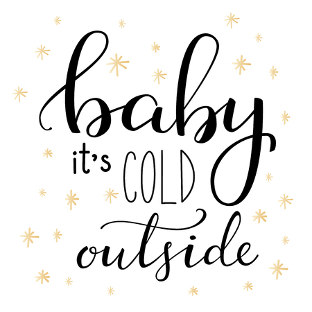 cold: Winter romantic lettering. Calligraphy winter postcard or poster graphic design lettering element. Hand written calligraphy style winter romantic postcard. Baby its cold outside.