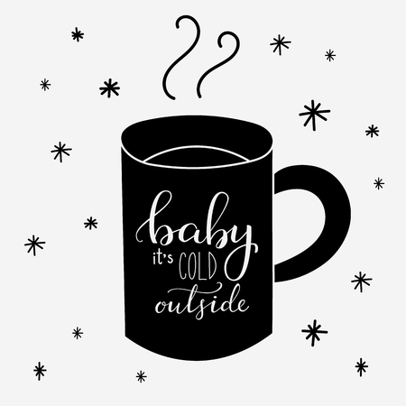 Baby its cold outside. Lettering on hot drink cup shape coffee tea cocoa hot chocolate. Calligraphy style romantic winter quote on cup silhouette. Illustration