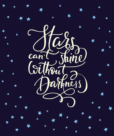 universum: Beschriftung zitiert Motivation für das Leben und das Glück. Kalligraphie Stil Inspirierend Zitat. Motivzitat Design-Hintergrund. Für Postkarte Poster Grafik-Design. Sterne kann nicht ohne Dunkelheit leuchten.