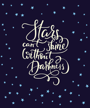 Lettering quotes motivation for life and happiness. Calligraphy style Inspirational quote. Motivational quote design background. For postcard poster graphic design. Stars cant shine without darkness. Vectores