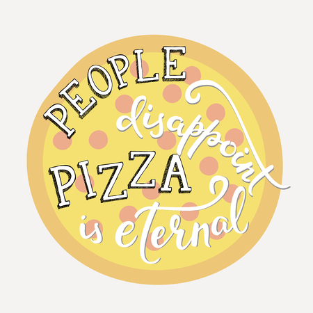 disappoint: Quote lettering on pizza shape. Calligraphy style pizza quote. Pizzeria or pizza delivery promotion motivation. Poster, banner pizza promo graphic design typography. People disappoint Pizza is eternal