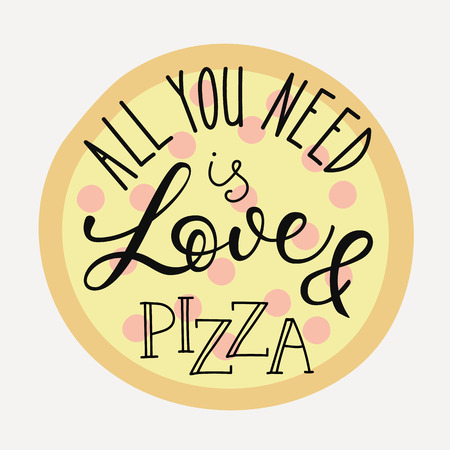 pizza: Quote lettering on pizza shape. Calligraphy style pizza quote. Pizzeria or pizza delivery promotion motivation. Poster, banner pizza promo graphic design typography. All you need is love and pizza