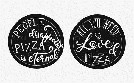 pizzeria label: Quote lettering on pizza shape. Calligraphy style. Pizzeria delivery promotion. Poster, banner pizza promo graphic design typography. All you need is love and pizza. People disappoint Pizza is eternal