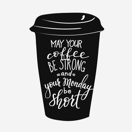 Quote lettering on coffee cup shape. Calligraphy style coffee quote. Coffee shop promotion motivation. Graphic design typography. May your coffee be stronng and your monday be short Vectores