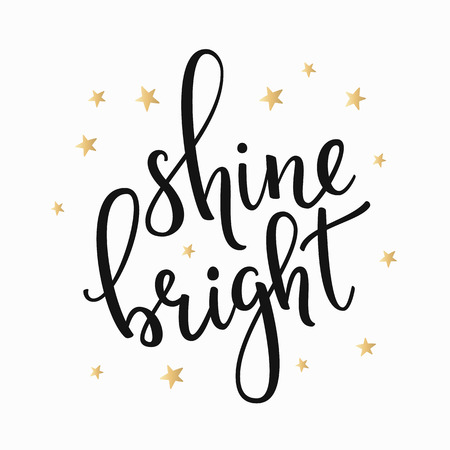 Shine Bright quote lettering. Calligraphy inspiration graphic design typography element. Hand written calligraphy style postcard. Cute simple vector leterring. Hand written sign. Decoration element.
