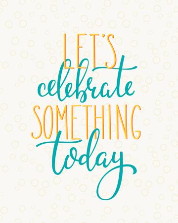 celebrate life: Lettering quotes motivation for life and happiness. Calligraphy Inspirational quote. Everyday motivational quote design. For postcard poster graphic design. Lets celebrate something today Illustration