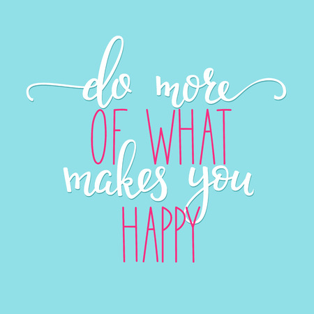 hand written: Do more of what makes you Happy life style inspiration quotes lettering. Motivational quote typography. Calligraphy graphic design sign element. Vector Hand written style Quote design element.