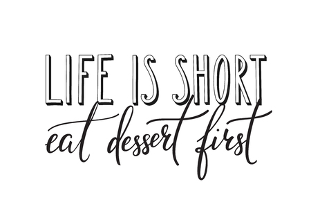 Life is short Eat dessert first quote lettering. Calligraphy inspiration graphic design typography element. Hand written calligraphy style postcard. Cute simple vector leterring. Hand written sign. Stock Illustratie