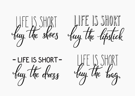 life style: Life is short Buy the shoes dress bag lipstick quote lettering. Calligraphy inspiration graphic design typography element. Hand written calligraphy style postcard. Cute simple vector lettering