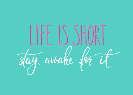 life style: Life is short Stay awake for it quote lettering. Calligraphy inspiration graphic design typography element. Hand written calligraphy style postcard. Cute simple vector lettering. Hand written sign. Illustration