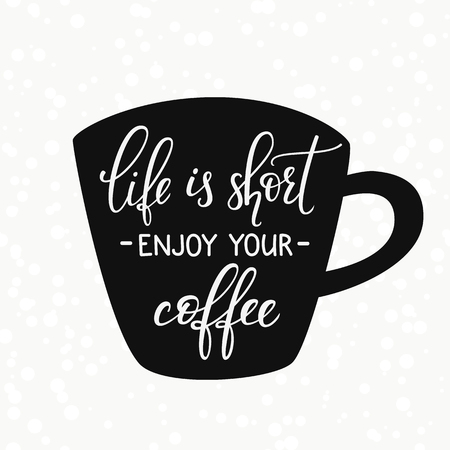 life style: Quote lettering on coffee cup shape. Calligraphy style coffee quote. Coffee shop promotion motivation. Graphic design typography. Sketch coffee mug inspiration vector. Life is short Enjoy coffee