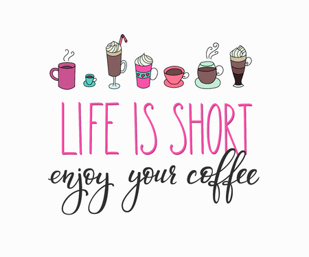 life style: Quote lettering on coffee cup shape card. Calligraphy style coffee quote. Coffee shop promotion motivation. Graphic design typography. Life is short Enjoy your coffee Cute simple vector lettering sign