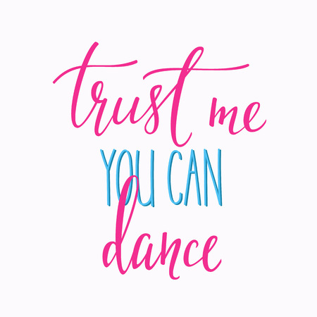 dance studio: Trust me you can dance quote lettering. Dance studio calligraphy inspiration graphic design typography element. Hand written calligraphy style postcard. Cute simple vector lettering. Hand written sign Illustration