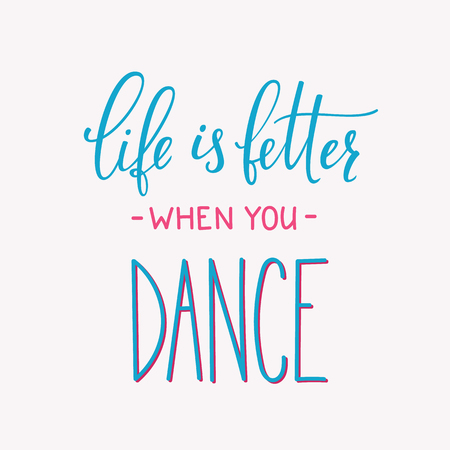 Life is better when you Dance quote lettering. Dance studio calligraphy inspiration graphic design typography element. Hand written postcard. Cute simple vector lettering Hand written dance quote sign