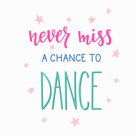 chance: Never miss a chance to dance quote lettering. Dance studio calligraphy inspiration graphic design typography element. Hand written calligraphy postcard. Cute simple vector lettering. Hand written sign