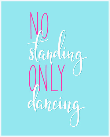 cute graphic: No Standing Only Dancing quote lettering. Dance studio calligraphy inspiration graphic design typography element. Hand written postcard. Cute simple vector lettering. Hand written dance quote sign.