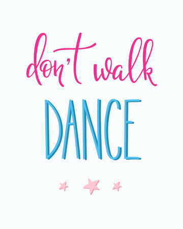 dont walk: Dont walk Dance quote lettering. Dance studio calligraphy inspiration graphic design typography element. Hand written calligraphy postcard. Cute simple vector lettering. Hand written dance quote sign Illustration
